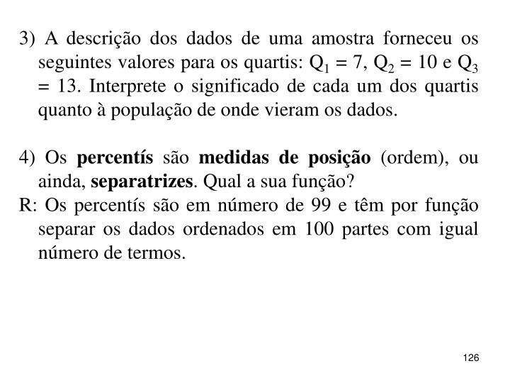 3) A descrição dos dados de uma amostra forneceu os seguintes valores para os quartis: Q