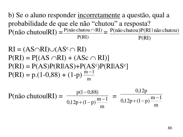 b) Se o aluno responder