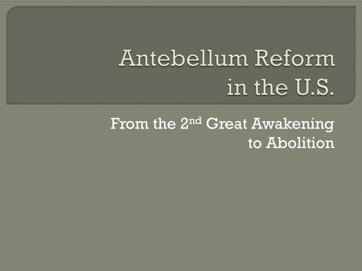 antebellum reform How did feminists benefit from their association with other reform movements, most notably abolitionists, and at the same time suffer as a result explain how sentimental novels of the antebellum era gave voice to both female hopes and female anxieties.
