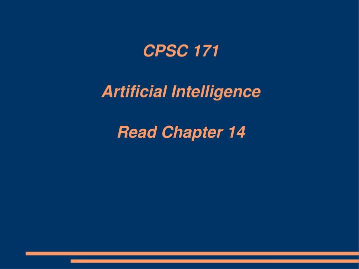 cpsc 171 artificial intelligence read chapter 14 n.