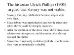 the historian ulrich phillips 1905 argued that slavery was not viable