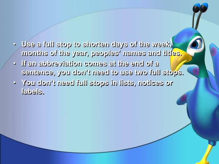 Use a full stop to shorten days of the week, months of the year, peoples' names and titles.