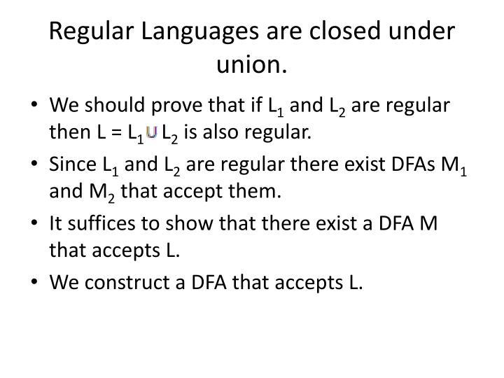 Regular Languages are closed under union.