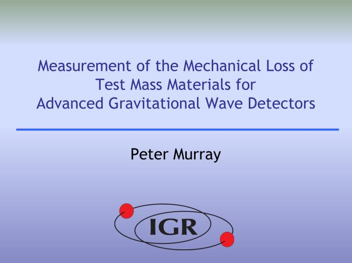 measurement of the mechanical loss of test mass materials for advanced gravitational wave detectors n.