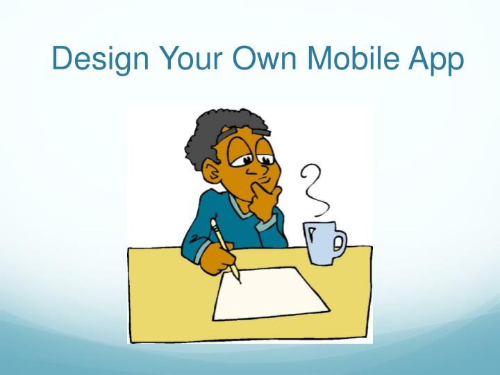 Design Your Own Mobile App