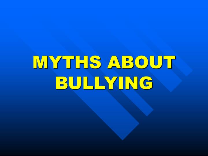 MYTHS ABOUT BULLYING