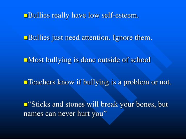 Bullies really have low self-esteem.