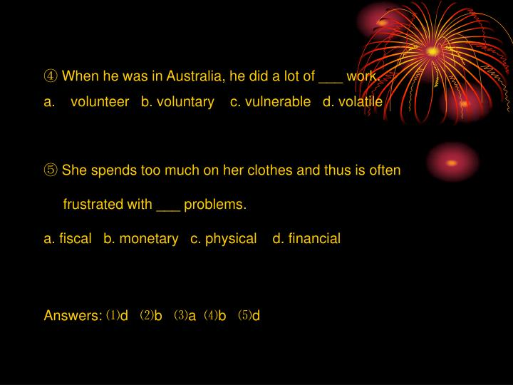 ④ When he was in Australia, he did a lot of ___ work.