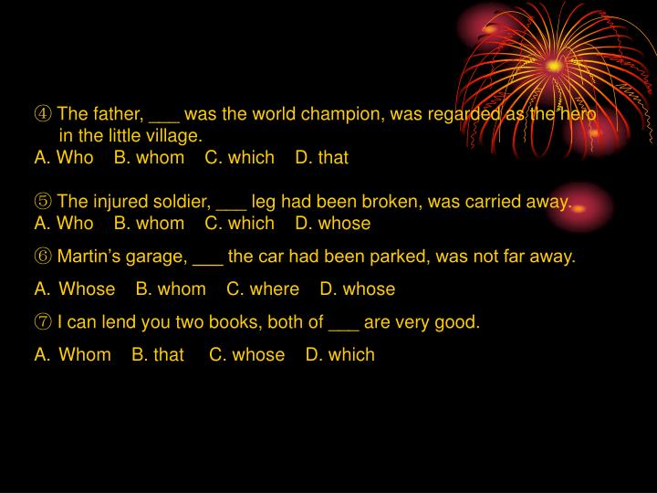 ④ The father, ___ was the world champion, was regarded as the hero