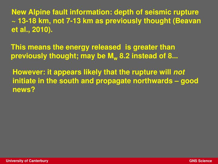 New Alpine fault information: depth of seismic rupture ~ 13-18 km, not 7-13 km as previously thought (Beavan et al., 2010).