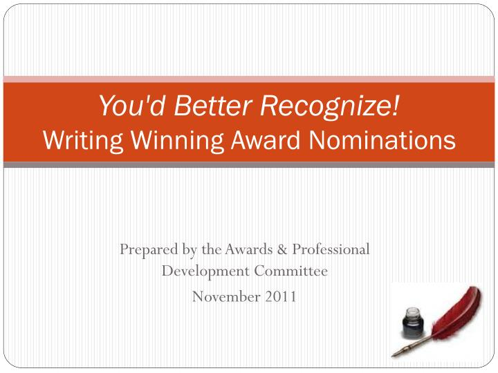 you d better recognize writing winning award nominations n.