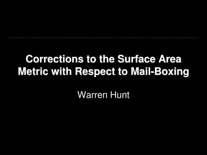 corrections to the surface area metric with respect to mail boxing