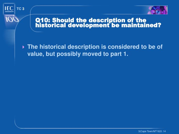 Q10: Should the description of the historical development be maintained?