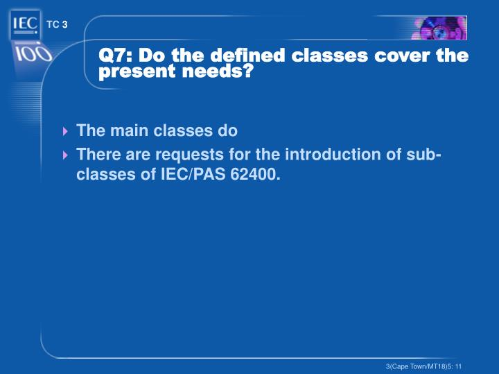 Q7: Do the defined classes cover the present needs?