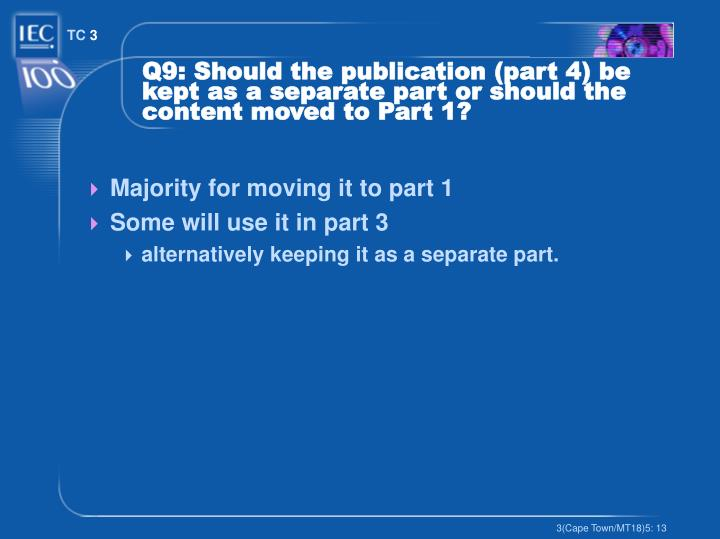 Q9: Should the publication (part 4) be kept as a separate part or should the content moved to Part 1?