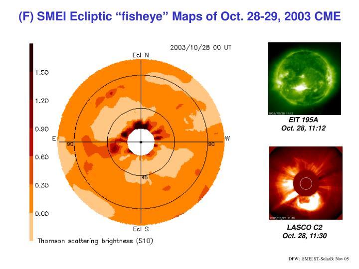 "(F) SMEI Ecliptic ""fisheye"" Maps of Oct. 28-29, 2003 CME"