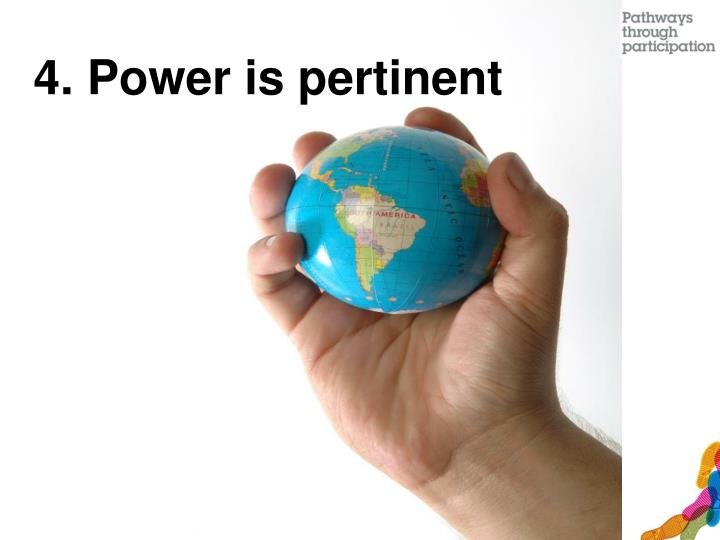 4. Power is pertinent