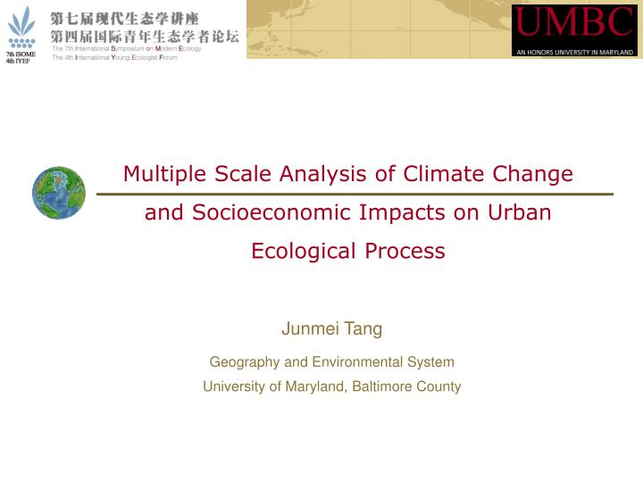 Multiple Scale Analysis of Climate Change and Socioeconomic Impacts on Urban Ecological Process