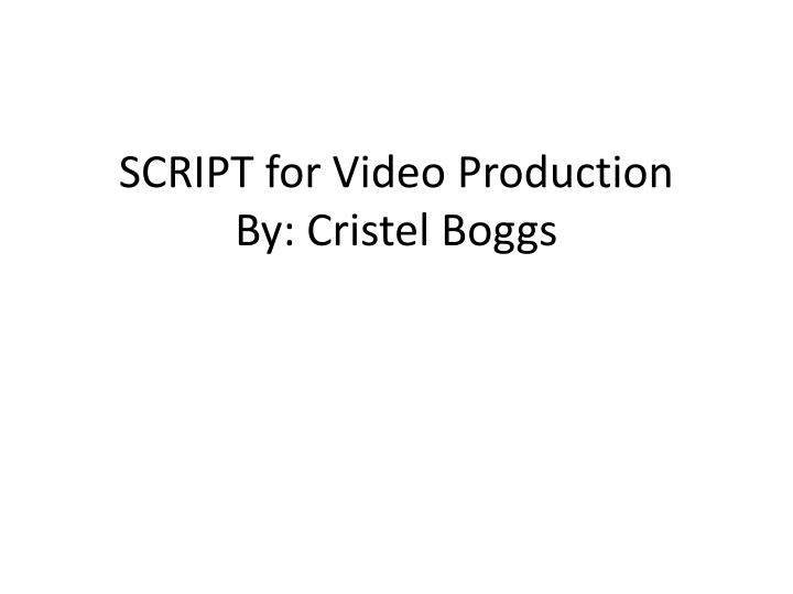 Script for video production by cristel boggs