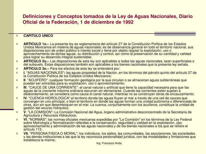 Definiciones y Conceptos tomados de la Ley de Aguas Nacionales, Diario Oficial de la Federación, 1 de diciembre de 1992