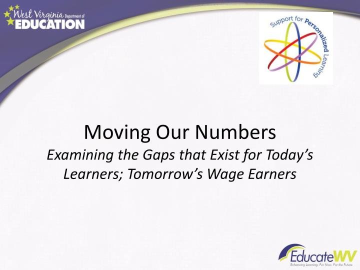 moving our numbers examining the gaps that exist for today s learners tomorrow s wage earners n.