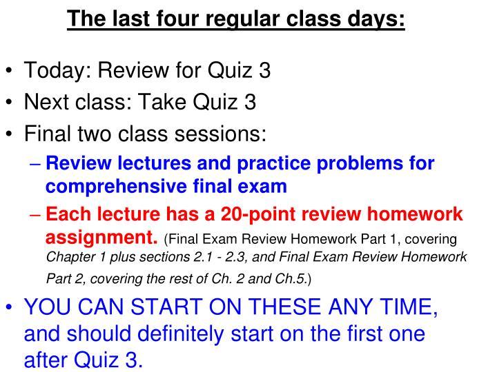 The last four regular class days: