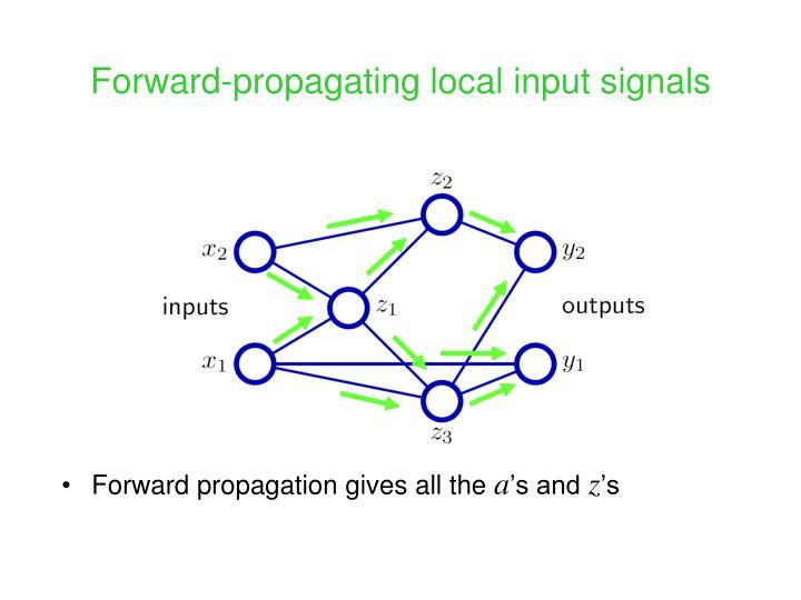 Forward-propagating local input signals