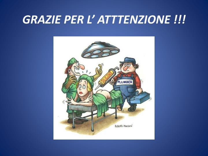 GRAZIE PER L' ATTTENZIONE !!!