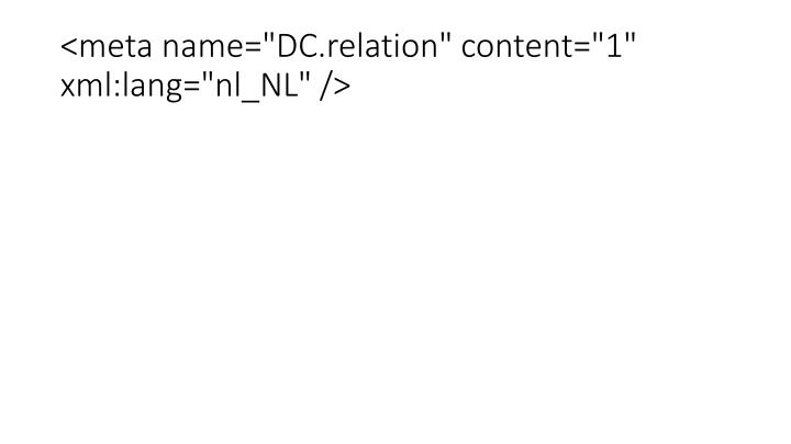 """<meta name=""""DC.relation"""" content=""""1"""" xml:lang=""""nl_NL"""" />"""