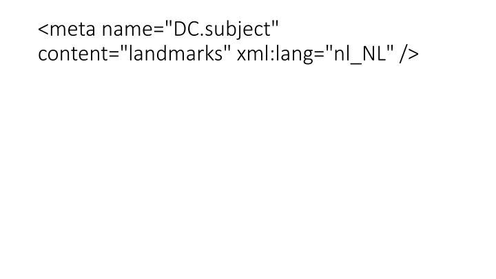 """<meta name=""""DC.subject"""" content=""""landmarks"""" xml:lang=""""nl_NL"""" />"""