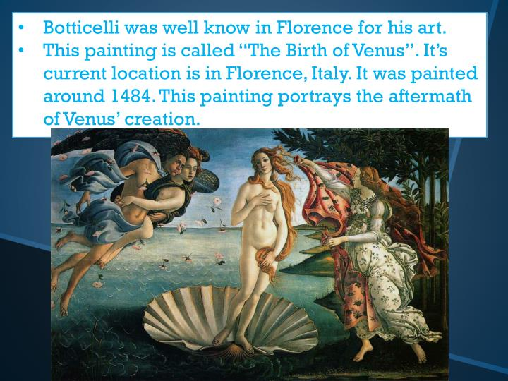 Botticelli was well know in Florence for his art.