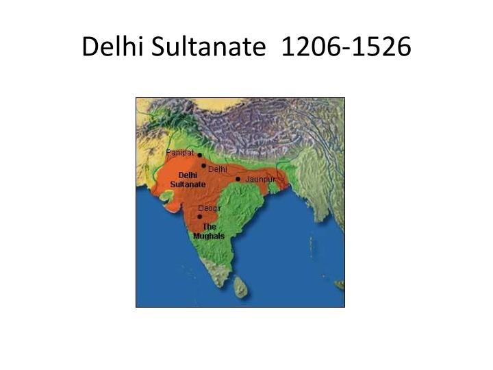 Delhi Sultanate  1206-1526