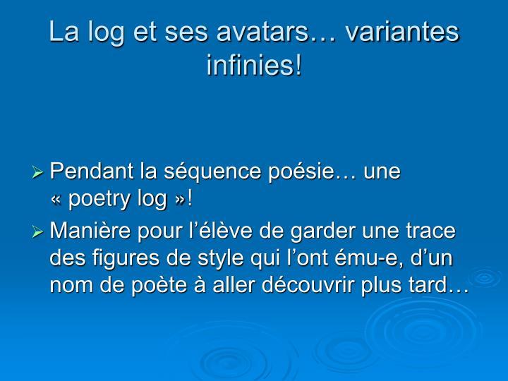 La log et ses avatars… variantes infinies!