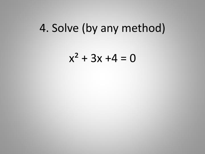 4. Solve (by any method)