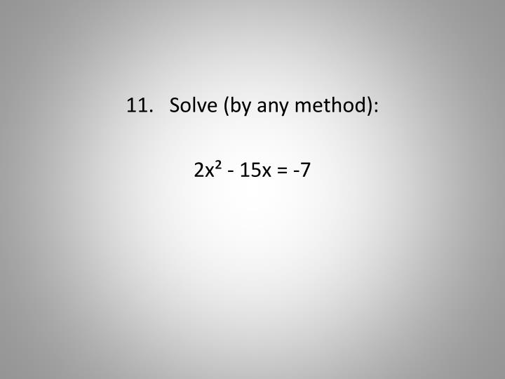 11.   Solve (by any method):