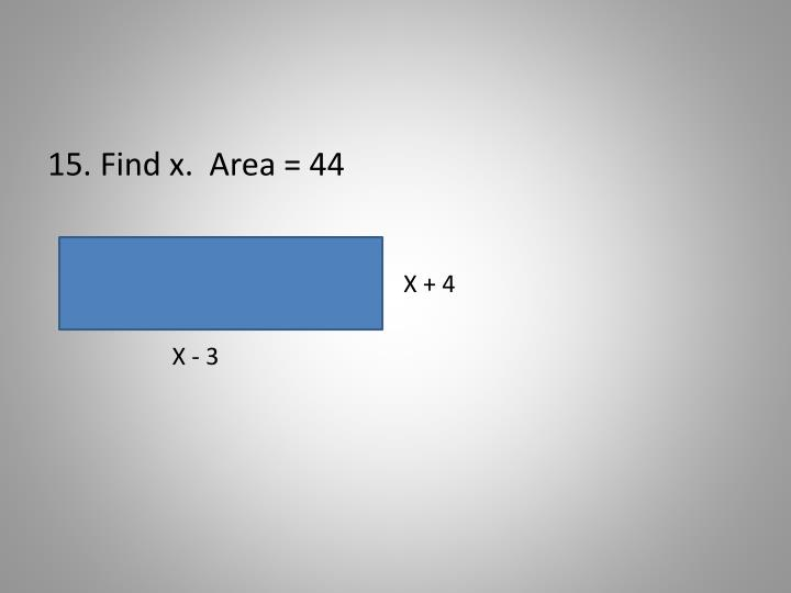 15. Find x.  Area = 44