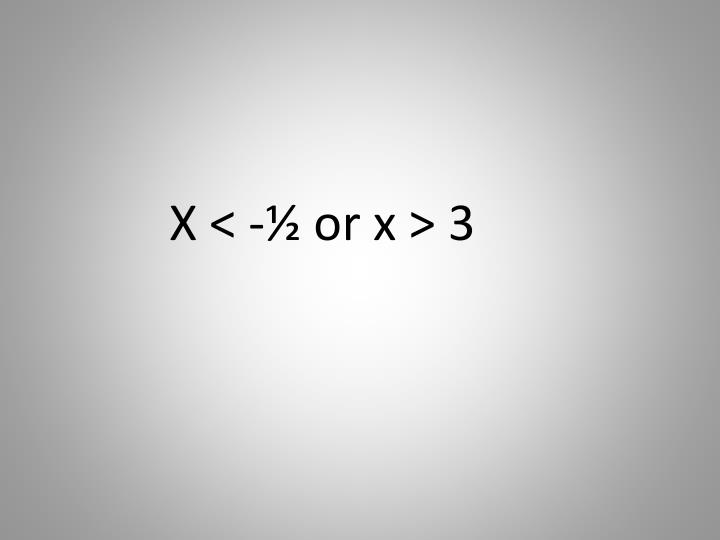 X < -½ or x > 3