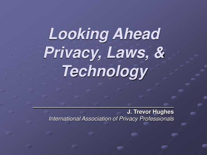 Looking ahead privacy laws technology