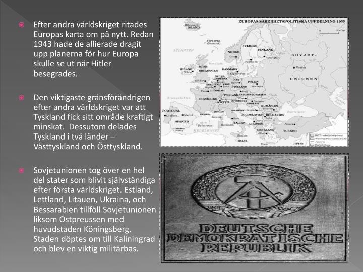 Efter andra världskriget ritades Europas karta om på nytt. Redan 1943 hade de allierade dragit upp...