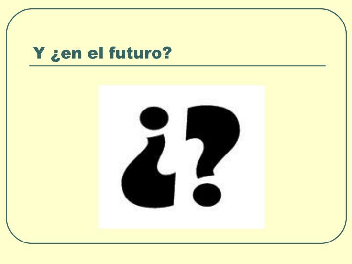 Y ¿en el futuro?