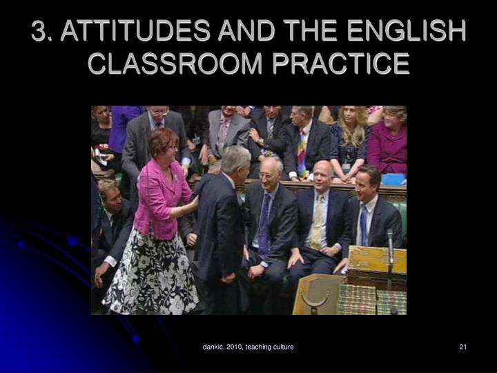 3. ATTITUDES AND THE ENGLISH CLASSROOM PRACTICE