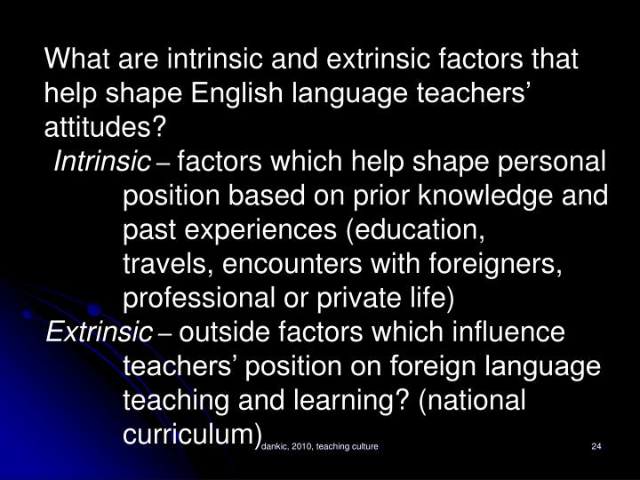 What are intrinsic and extrinsic factors that