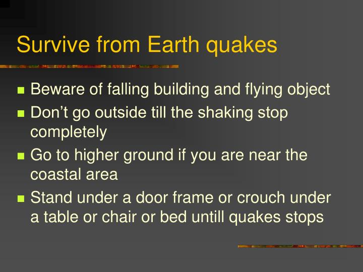 Survive from Earth quakes