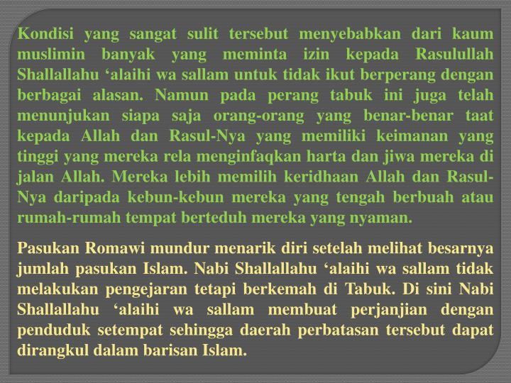 Kondisi yang sangat sulit tersebut menyebabkan dari kaum muslimin banyak yang meminta izin kepada Rasulullah