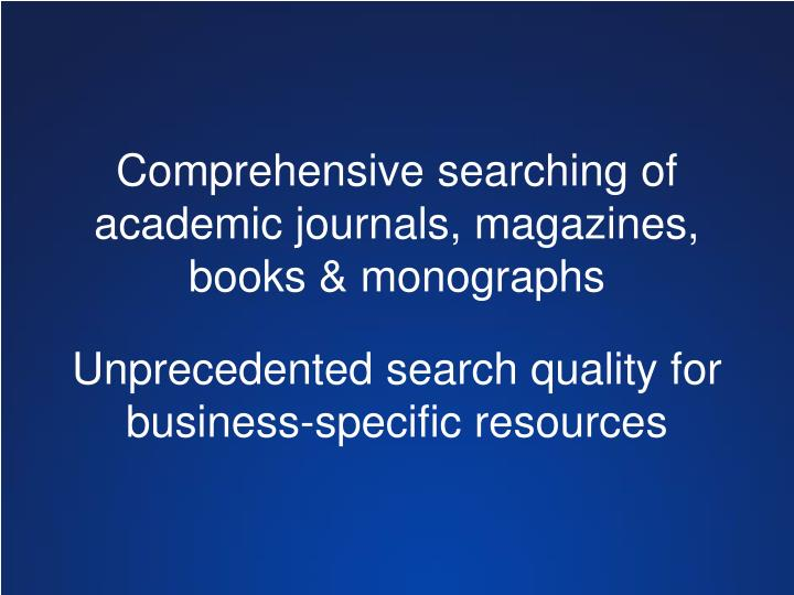 Comprehensive searching of academic journals, magazines, books &