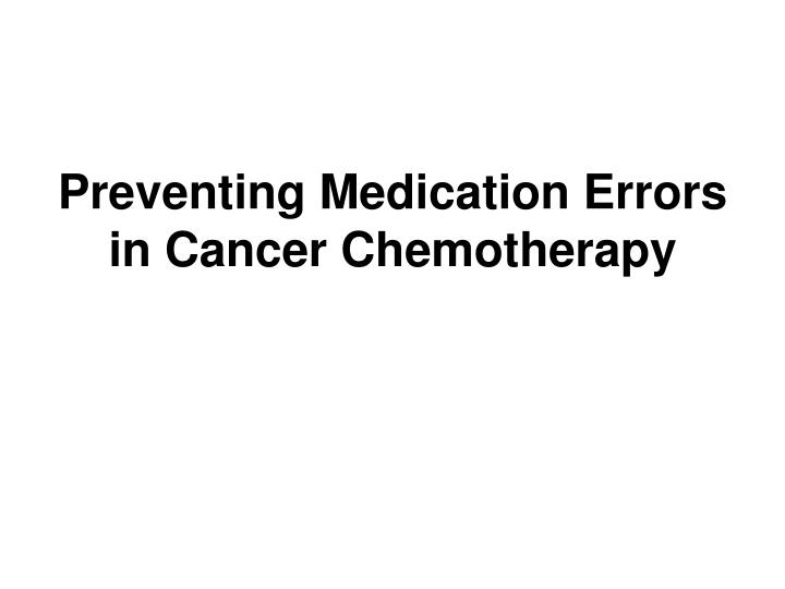 preventing medication errors in cancer chemotherapy n.