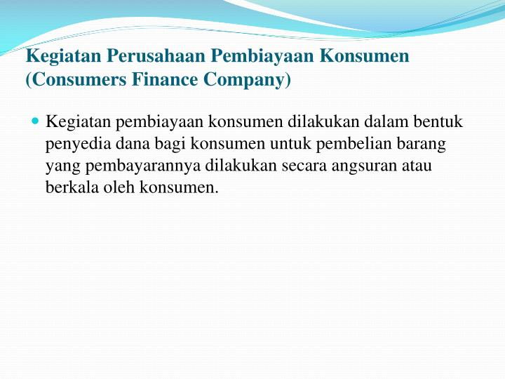 Kegiatan Perusahaan Pembiayaan Konsumen (Consumers Finance Company)