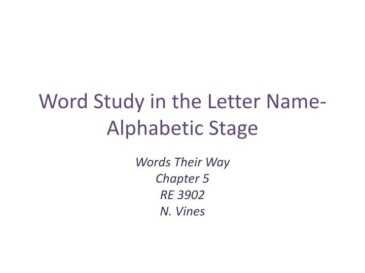 Word study in the letter name alphabetic stage