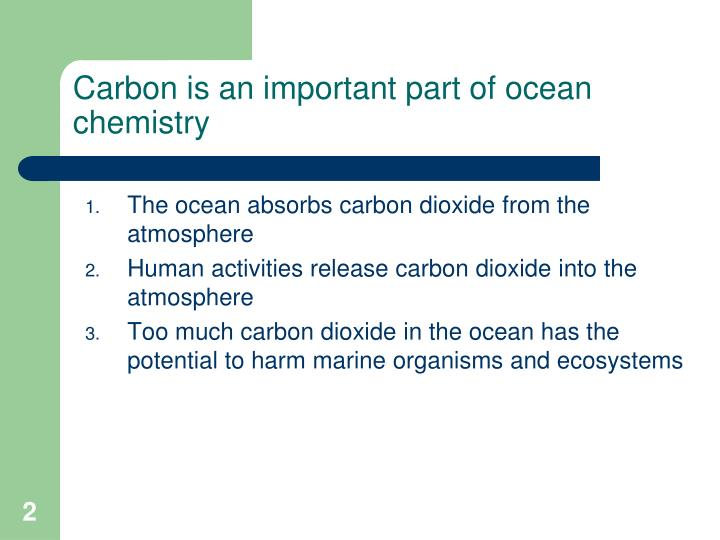 Carbon is an important part of ocean chemistry