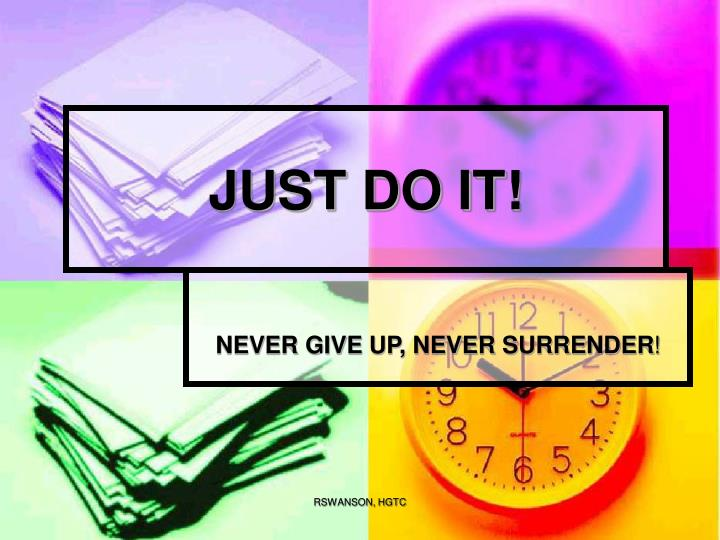 JUST DO IT!
